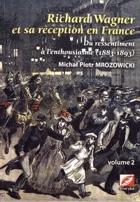 Michal Piotr Mrozowicki - Richard Wagner et sa réception en France - Du ressentiment à l'enthousiasme (1883-1893) Volume 2.
