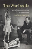 Michal Shapira - The War Inside - Psychoanalysis, Total War, and the Making of the Democratic Self in Postwar Britain.