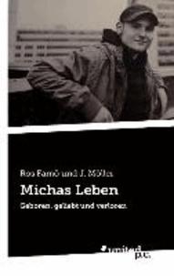 Michas Leben - Geboren, geliebt und verloren.
