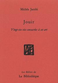 Michéa Jacobi - Jouir - Vingt-six vies consacrées à cet art.