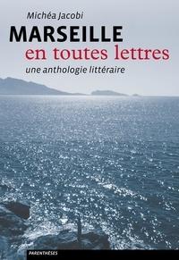 Michéa Jacobi - Marseille en toutes lettres - Une anthologie littéraire.