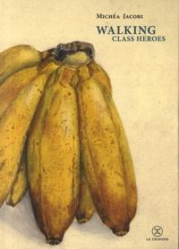 Ebook manuels gratuits téléchargement Walking class heroes  - De quelques marcheurs par Michéa Jacobi 9782370552167 (Litterature Francaise)