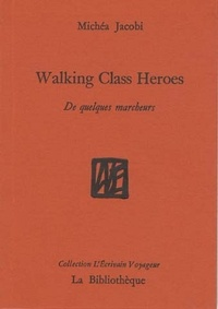 Michéa Jacobi - Walking class heroes - De quelques marcheurs.