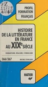 Michel Échelard et Georges Décote - Histoire de la littérature française au XIXe siècle - Romantisme, réalisme, symbolisme.