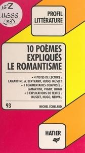 Michel Échelard et Georges Décote - Le romantisme : 10 poèmes expliqués.