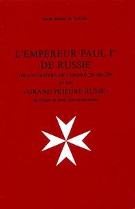"""Michel A. de Taube - L'Empereur Paul Ier de Russie - Grand Maître de l'Ordre de Malte et son """"Grand Prieuré russe""""."""