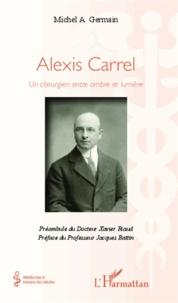 Michel A. Germain - Alexis Carrel - Un chirurgien entre ombre et lumière.
