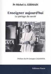 Michel A. Germain - Enseigner aujourd'hui, le partage du savoir.