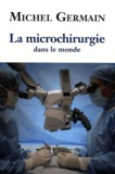 Michel A. Germain - La microchirurgie dans le monde - Les débuts, l'évolution.