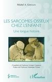 Michel A. Germain - Les sarcomes osseux chez l'enfant - Une longue histoire.