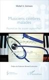 Michel A. Germain - Musiciens célèbres malades - Pourrait-on les sauver aujourd'hui ?.