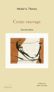 Michel A. Thérien - Corps sauvage.