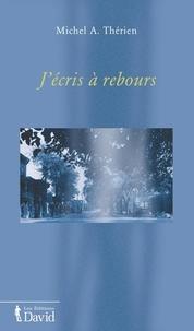 Michel A. Thérien - J'écris à rebours.