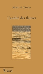 Michel A. Thérien - L'aridité des fleuves.