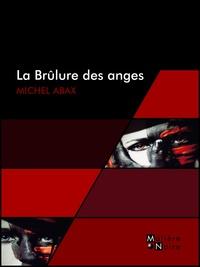 Michel Abax - La brûlure des anges.