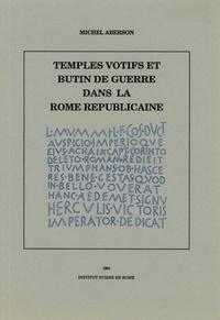 Michel Aberson - Temples votifs et butin de guerre dans la Rome républicaine.