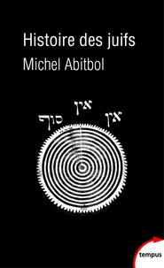 Michel Abitbol - Histoire des juifs - De la genèse à nos jours.