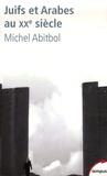 Michel Abitbol - Juifs et Arabes au XXe siècle.