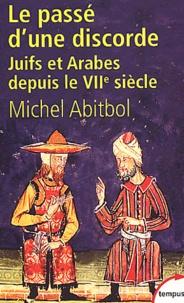 Michel Abitbol - Le passé d'une discorde - Juifs et Arabes depuis le VIIème siècle.