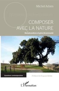 Michel Adam - Composer avec la nature - Renaturation et géocitoyenneté.
