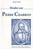 Michel Adam - Etudes sur Pierre Charron.
