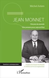 Michel Adam - Jean Monnet, citoyen du monde - Une pensée pour aujourd'hui.