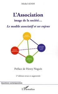 Michel Adam - L'Association image de la société... - Le modèle associatif et ses enjeux.