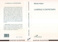 Michel Adam - La morale à contre-temps.