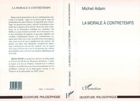 Michel Adam - La morale à contre-temps.