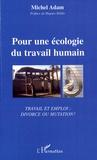 Michel Adam - Pour une écologie du travail humain - Travail et Emploi : divorce ou mutation ?.