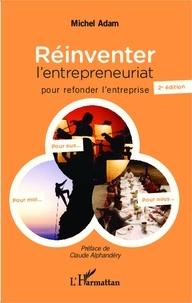 Michel Adam - Réinventer l'entrepreneuriat pour refonder l'entreprise.