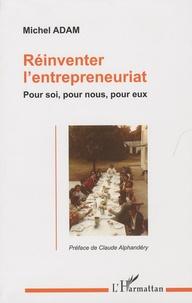 Michel Adam - Réinventer l'entrepreneuriat - Pour soi, pour nous, pour eux.