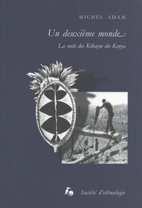 Michel Adam - Un deuxième monde - La nuit des Kikuyu du Kenya.