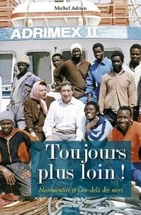 Michel Adrien - Toujours plus loin ! - Noirmoutier et l'au-delà des mers.