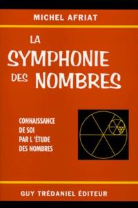 LA SYMPHONIE DES NOMBRES. Connaissance de soi par l'étude des nombres - Michel Afriat |