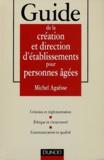 Michel Agaësse - Guide de la création et direction d'établissements pour personnes âgées.