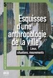 Michel Agier - Esquisses d'une anthropologie de la ville - Lieux, situations, mouvements.