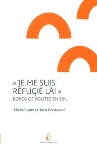 """Michel Agier et Sara Prestianni - """"Je me suis réfugié là !"""" - Bords de routes en exil."""