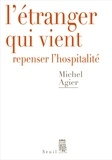 Michel Agier - L'étranger qui vient - Repenser l'hospitalité.