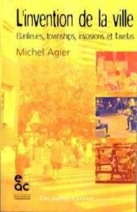 Michel Agier - L'INVENTION DE LA VILLE. - Banlieues, townships, invasions et favelas.