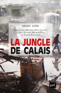 Michel Agier - La Jungle de Calais - Les migrants, la frontière et le camp.