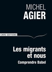 Michel Agier - Les migrants et nous - Comprendre Babel.