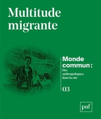 Michel Agier et David Picherit - Monde commun : des anthropologues dans la cité N° 3 : Multitude migrante.