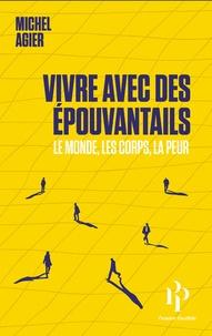 Michel Agier - Vivre avec des épouvantails - Le monde, les corps, la peur.
