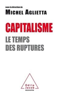 Michel Aglietta - Capitalisme - Le temps des ruptures.
