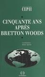 Michel Aglietta et  Collectif - Cinquante ans après Bretton Woods.