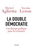 Michel Aglietta et Nicolas Leron - La double démocratie - Une Europe politique pour la croissance.
