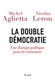 Michel Aglietta et Nicolas Leron - La Double Démocratie. Une Europe politique pour la croissance.