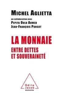 Michel Aglietta et Pepita Ould Ahmed - La monnaie - Entre dettes et souveraineté.