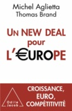 Michel Aglietta et Thomas Brand - Un New Deal pour l'Europe.